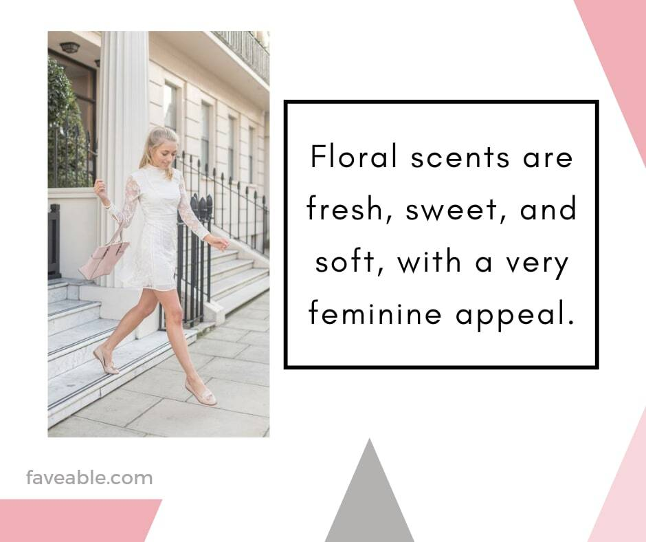 """""""Floral scents are fresh, sweet, and soft, with a very feminine appeal."""""""